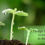 3 Things You Need to Grow Well in Recovery